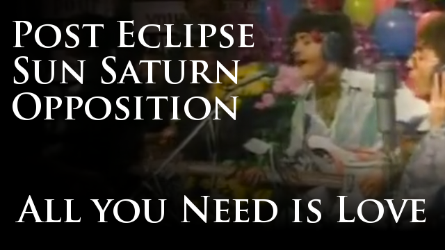 Vedic Astrology – Post Eclipse Sun / Saturn Opposition – All You Need is Love