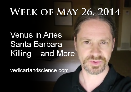 Vedic Astrology – Week of May 26 – Venus in Aries – Santa Barbara Killing – and More